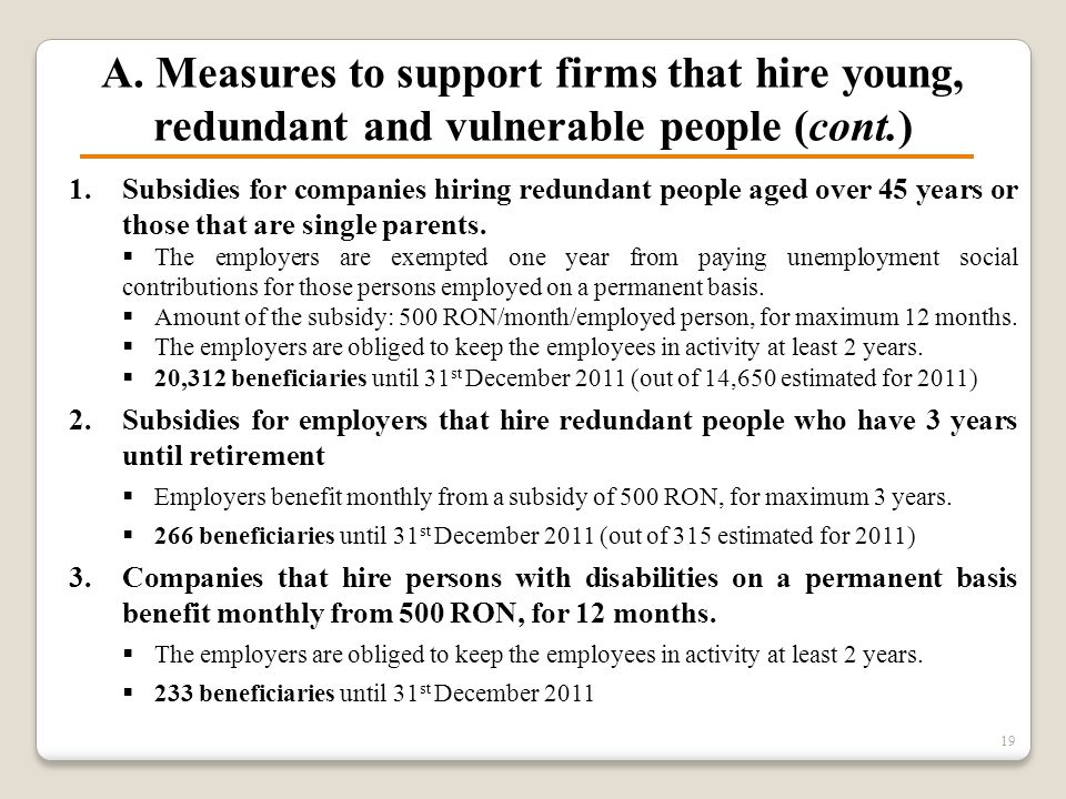 A. Measures to support firms that hire young, redundant and vulnerable people (cont.) 1.Subsidies for companies hiring redundant people aged over 45 y