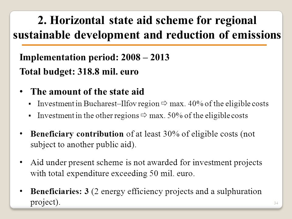 2. Horizontal state aid scheme for regional sustainable development and reduction of emissions Implementation period: 2008 – 2013 Total budget: 318.8