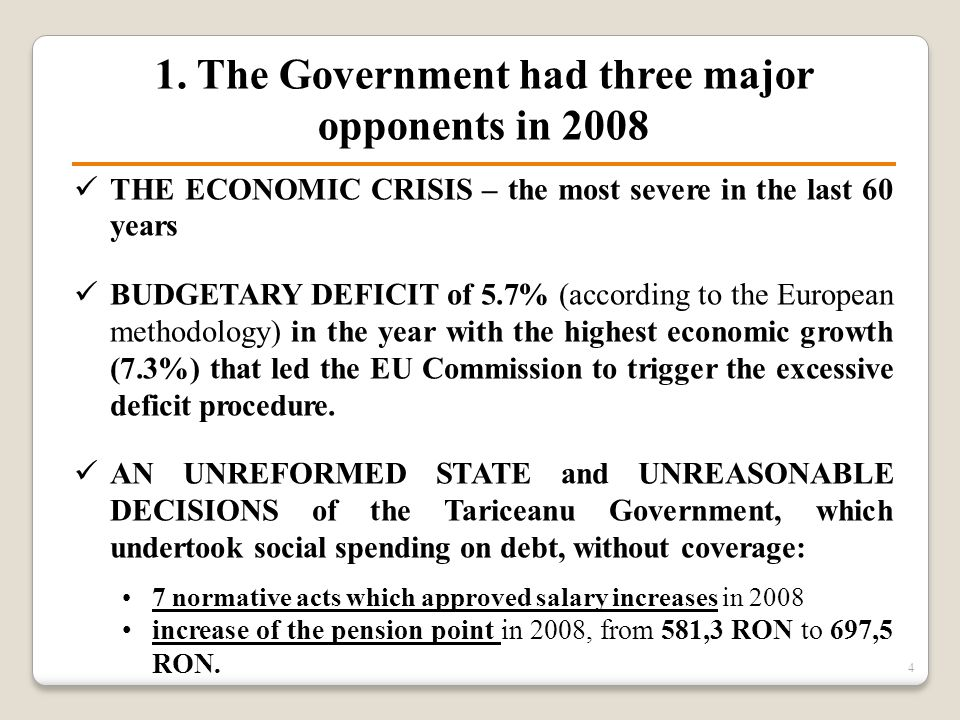 THE ECONOMIC CRISIS – the most severe in the last 60 years BUDGETARY DEFICIT of 5.7% (according to the European methodology) in the year with the high