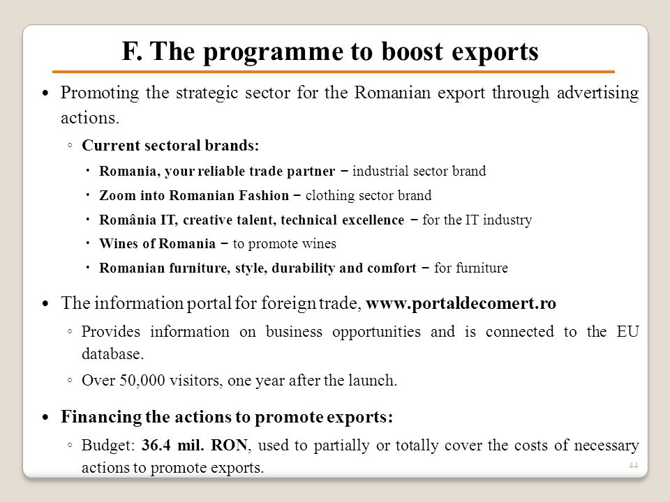 F. The programme to boost exports 44 Promoting the strategic sector for the Romanian export through advertising actions. ◦ Current sectoral brands: 