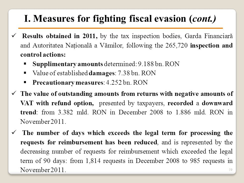 I. Measures for fighting fiscal evasion (cont.) 59 Results obtained in 2011, by the tax inspection bodies, Garda Financiară and Autoritatea Naţională