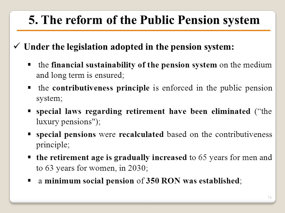 5. The reform of the Public Pension system Under the legislation adopted in the pension system:  the financial sustainability of the pension system o