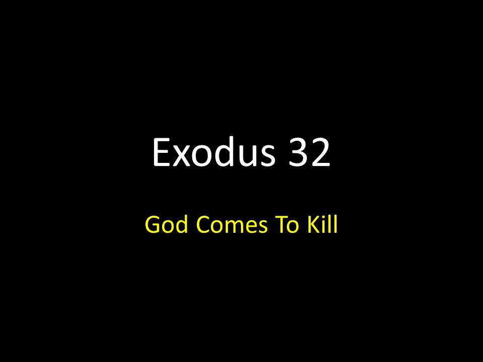 Exodus 32 God Comes To Kill