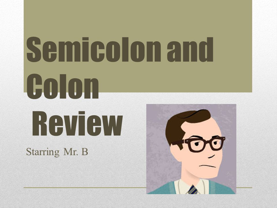 Semicolon and Colon Review Starring Mr. B