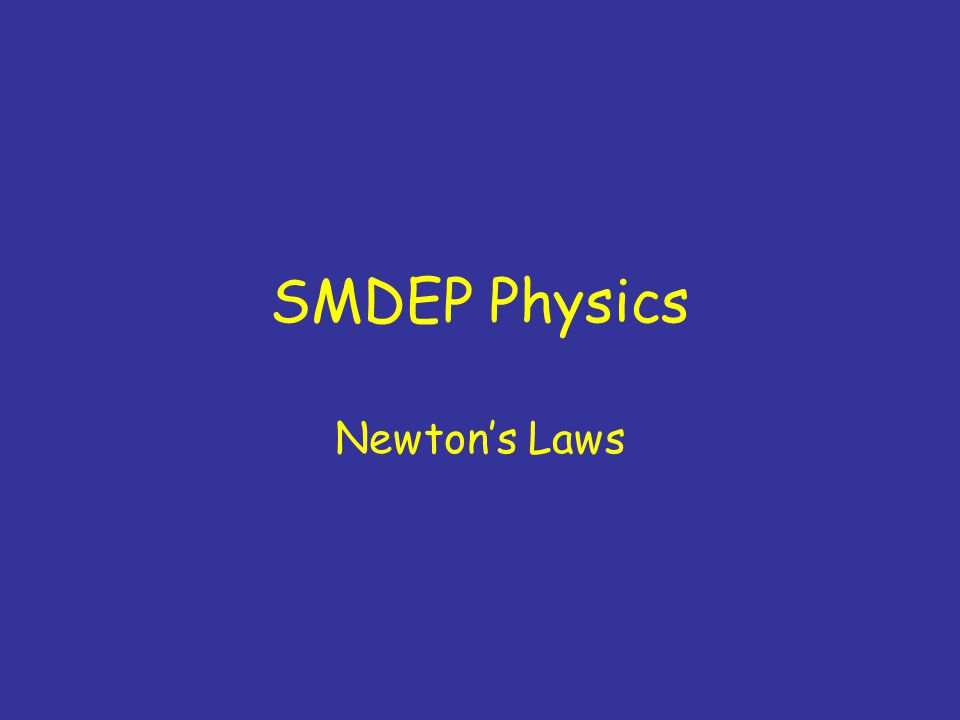 SMDEP Physics Newton's Laws
