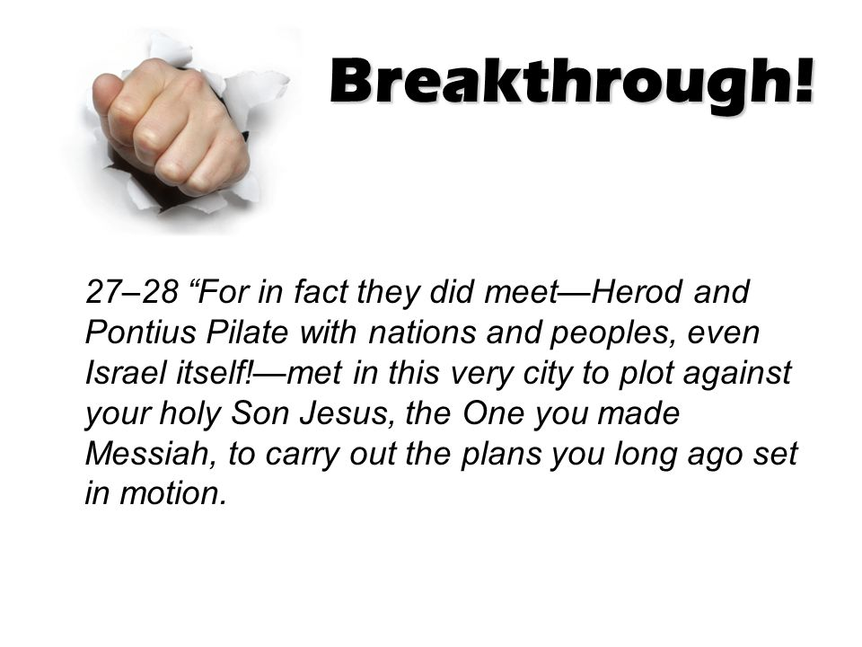 "Breakthrough! 27–28 ""For in fact they did meet—Herod and Pontius Pilate with nations and peoples, even Israel itself!—met in this very city to plot ag"