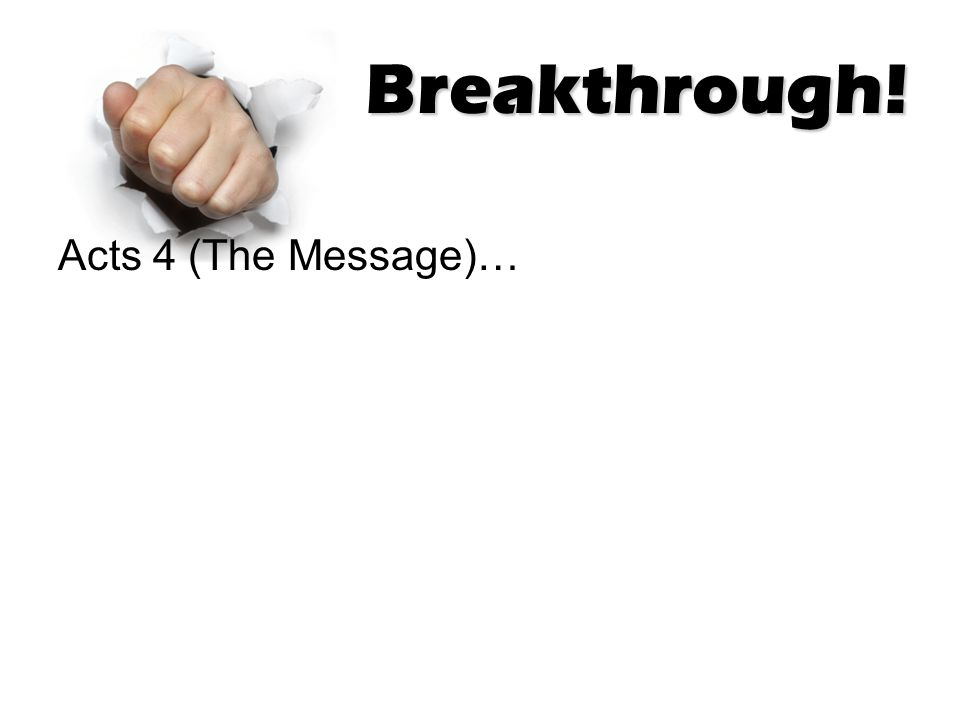 Breakthrough.32–33 The whole congregation of believers was united as one—one heart, one mind.