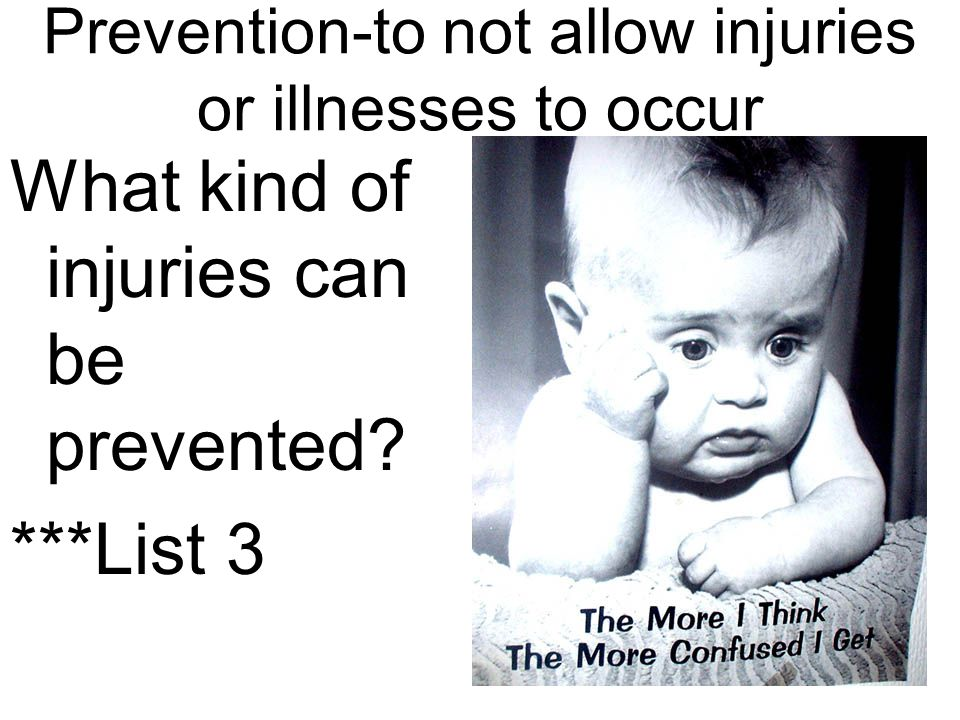 Prevention-to not allow injuries or illnesses to occur What kind of injuries can be prevented.