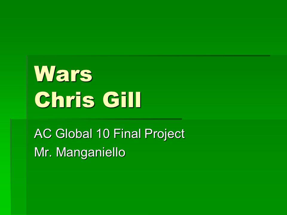 Wars Chris Gill AC Global 10 Final Project Mr. Manganiello