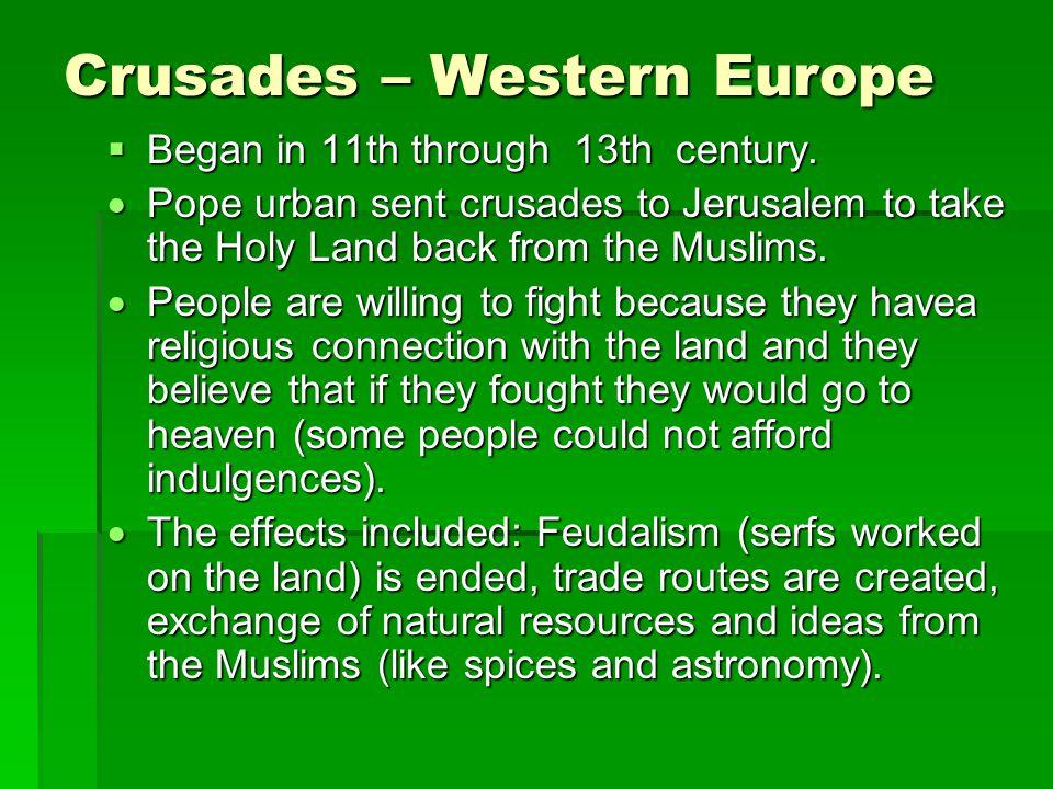 Crusades – Western Europe  Began in 11th through 13th century.