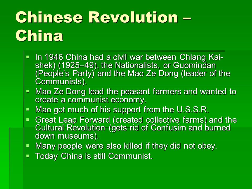 Chinese Revolution – China  In 1946 China had a civil war between Chiang Kai- shek) (1925–49), the Nationalists, or Guomindan (People's Party) and the Mao Ze Dong (leader of the Communists).