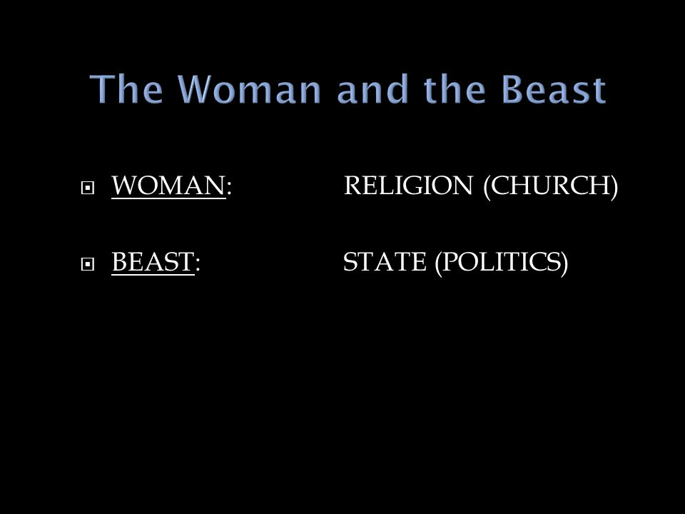  WOMAN: RELIGION (CHURCH)  BEAST: STATE (POLITICS)