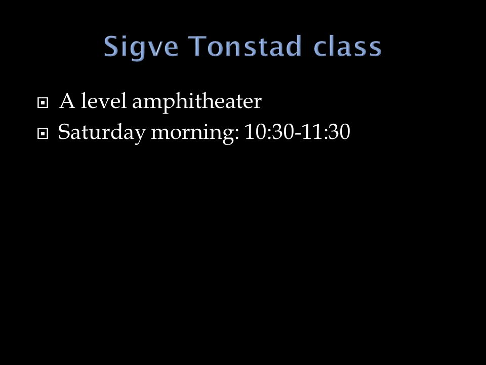  A level amphitheater  Saturday morning: 10:30-11:30