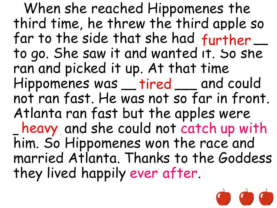 When she reached Hippomenes the third time, he threw the third apple so far to the side that she had ___9____ to go.