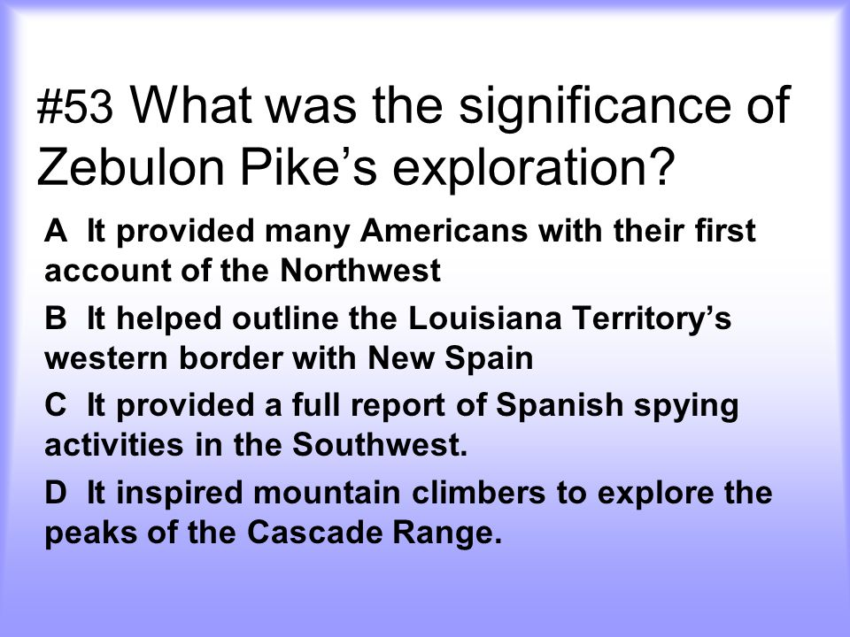 #53 What was the significance of Zebulon Pike's exploration.