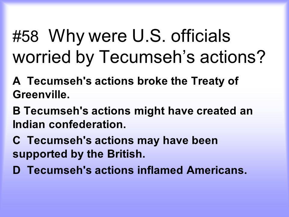 #58 Why were U.S.officials worried by Tecumseh's actions.
