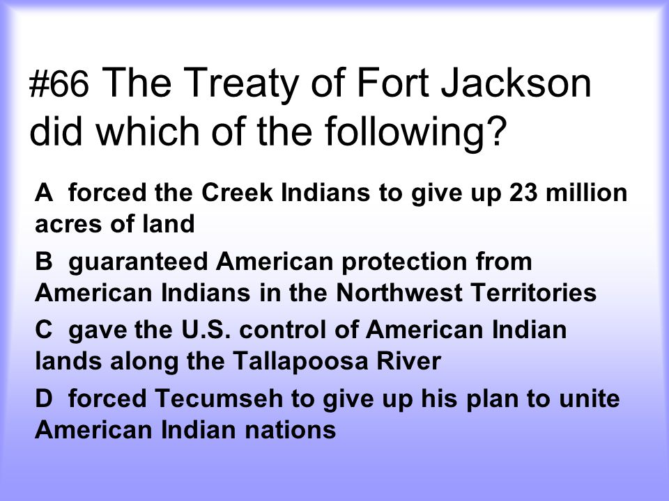 #66 The Treaty of Fort Jackson did which of the following.