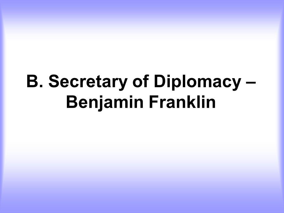 B. Secretary of Diplomacy – Benjamin Franklin