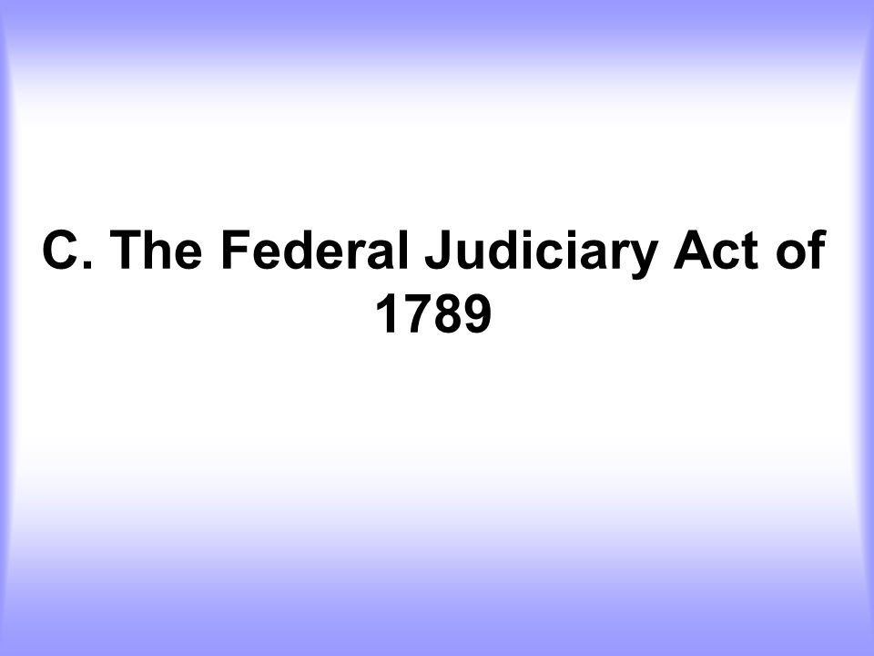 C. The Federal Judiciary Act of 1789