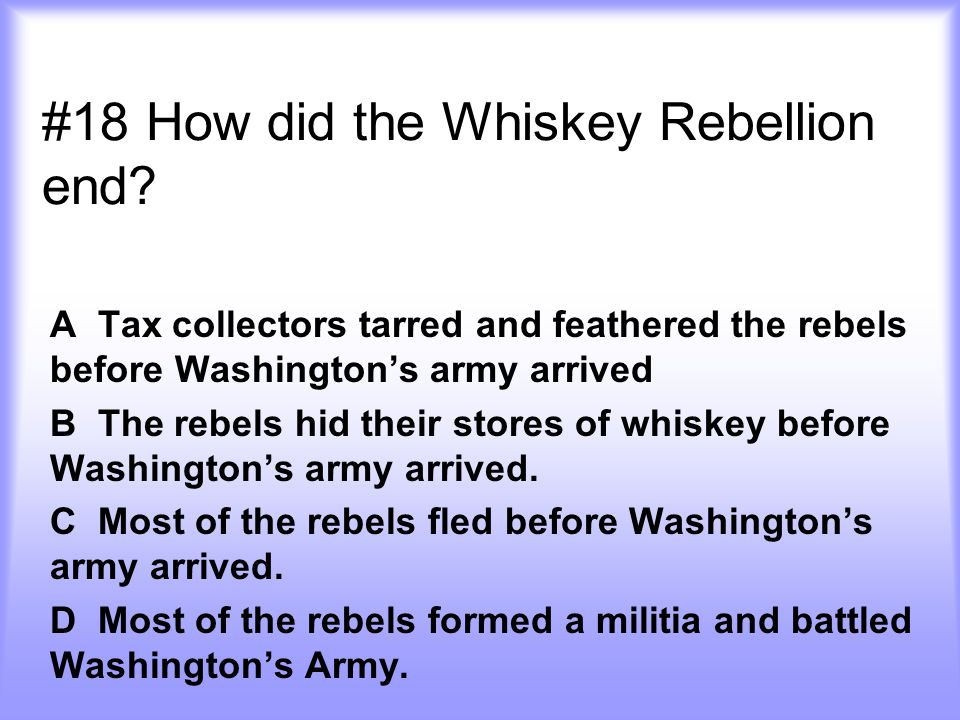 #18 How did the Whiskey Rebellion end.