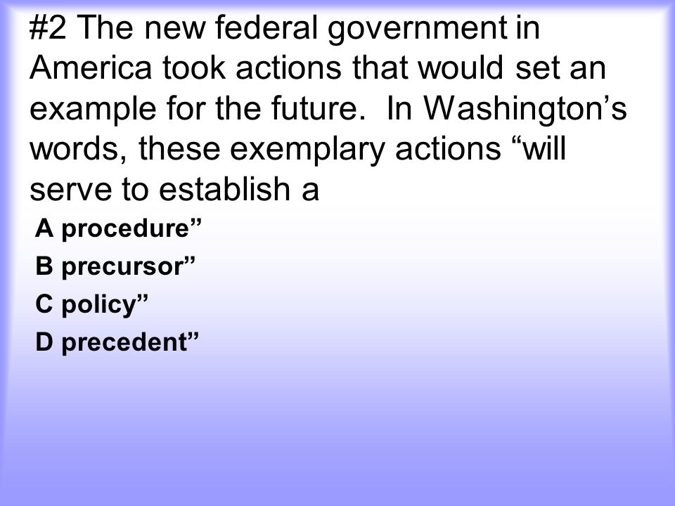 #2 The new federal government in America took actions that would set an example for the future.