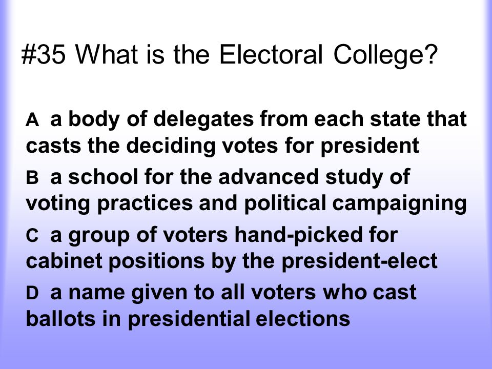 #35 What is the Electoral College.