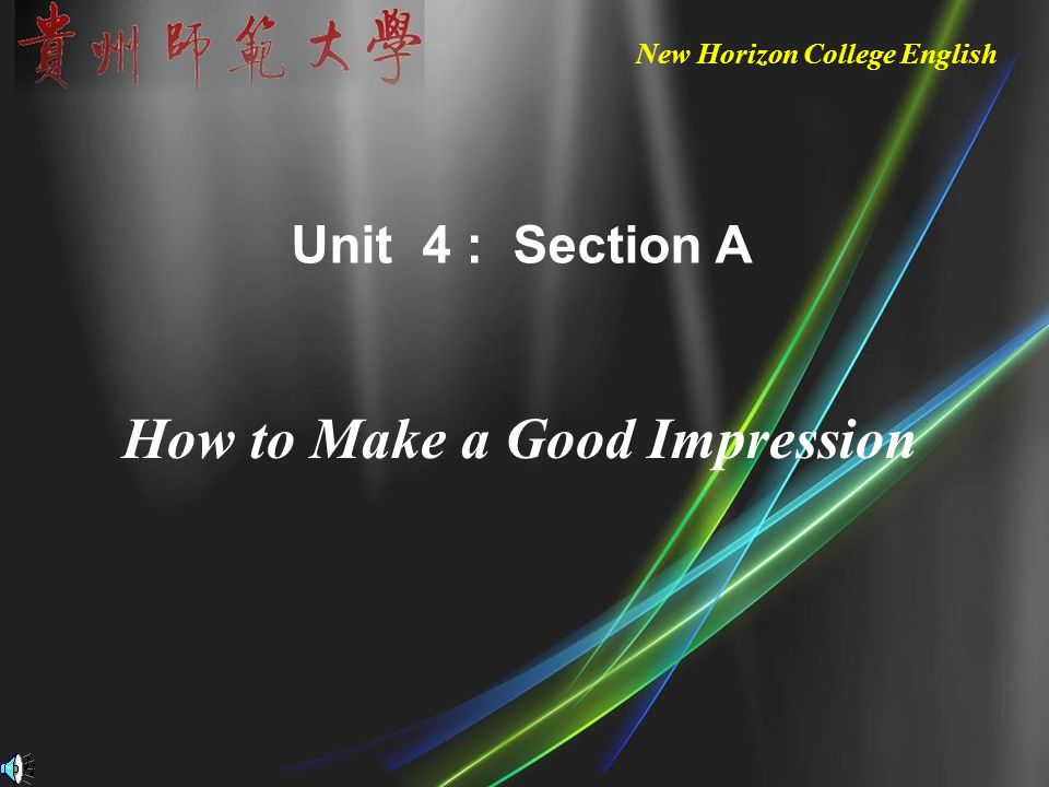 New Horizon College English How to Make a Good Impression Unit 4 : Section A