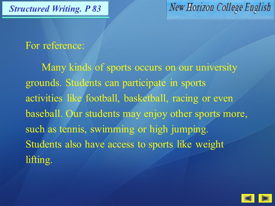 Detailed outline: A general statement: many kinds of sports on our university grounds List of examples: football/basketball/racing/baseball/tennis/swimming/hig h jumping/weight lifting Structured Writing.