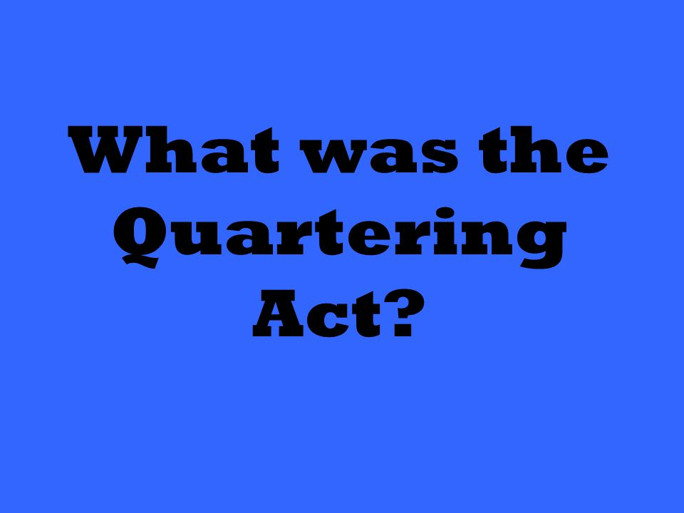 What was the Quartering Act?