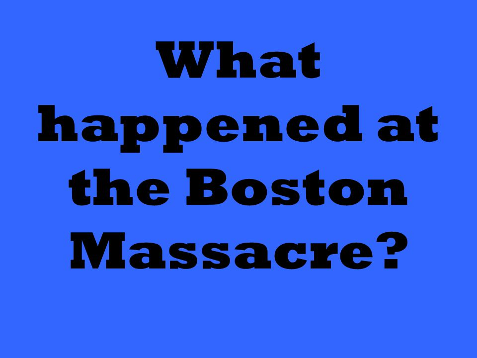 What happened at the Boston Massacre