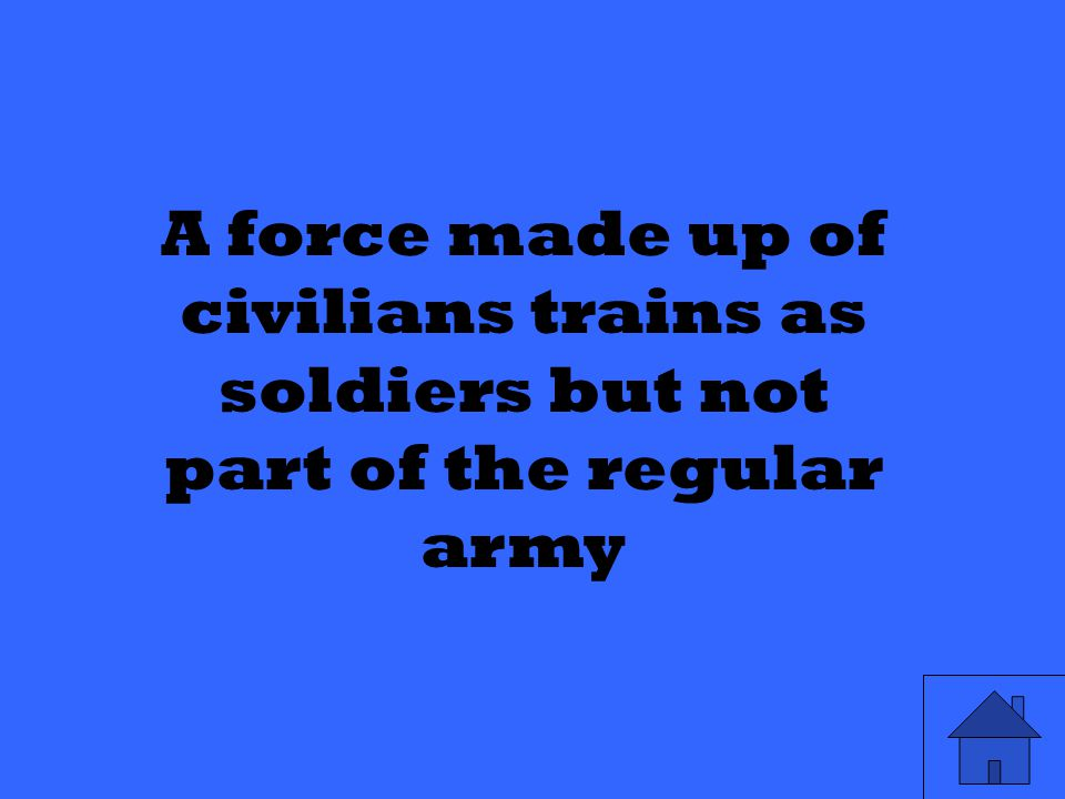 A force made up of civilians trains as soldiers but not part of the regular army