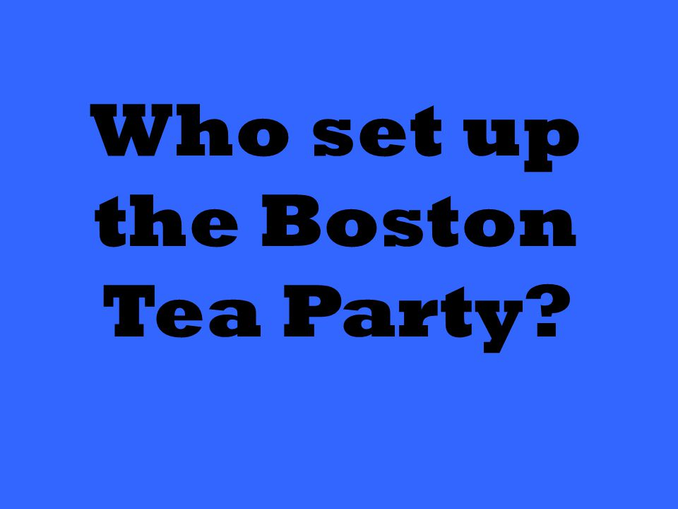 Who set up the Boston Tea Party