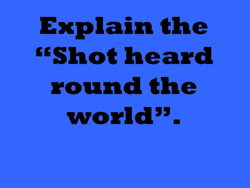 Explain the Shot heard round the world .