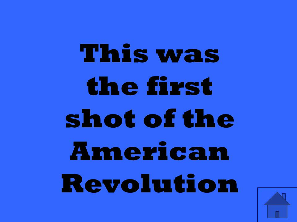 This was the first shot of the American Revolution