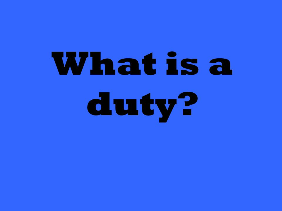 What is a duty