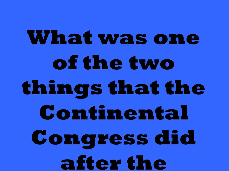 What was one of the two things that the Continental Congress did after the Intolerable Acts?