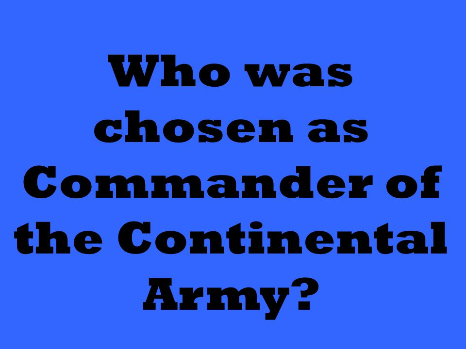 Who was chosen as Commander of the Continental Army