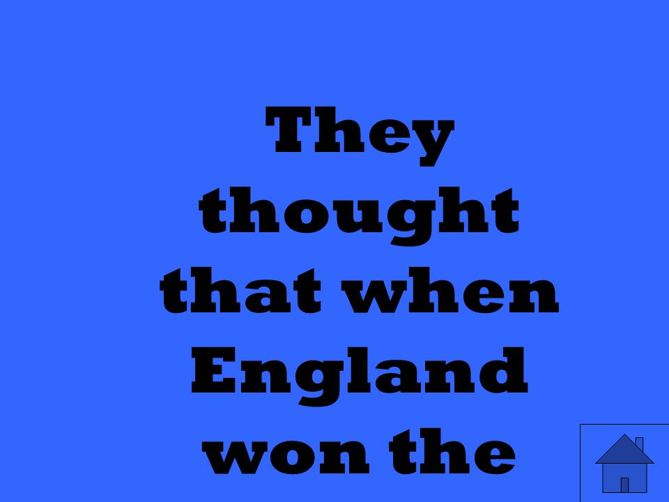 They thought that when England won the war, they would be freed.
