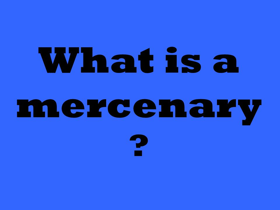 What is a mercenary ?