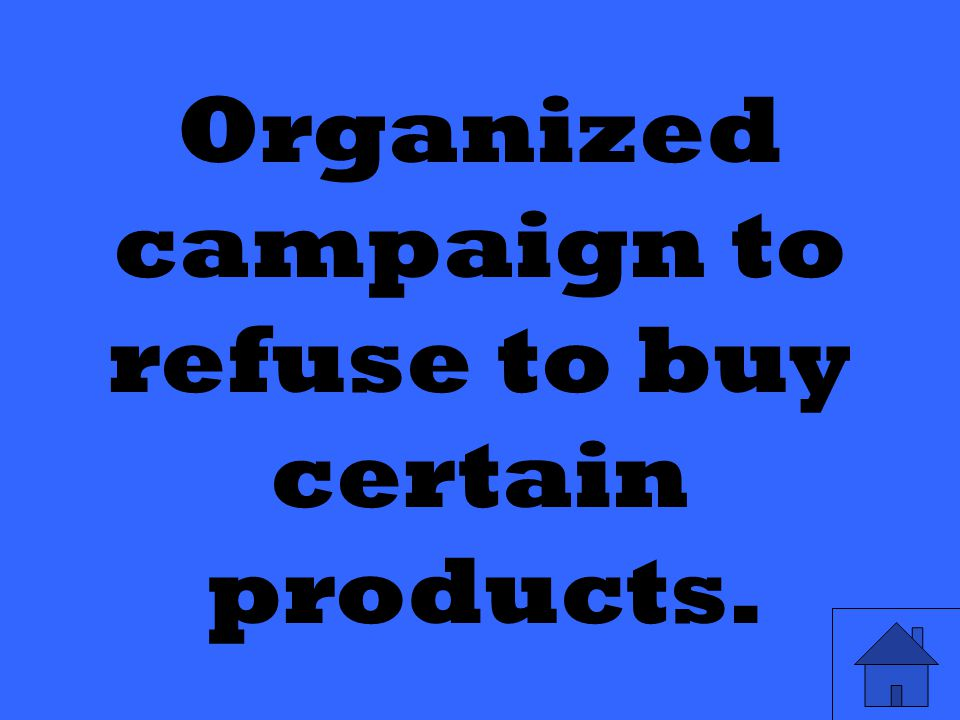 Organized campaign to refuse to buy certain products.