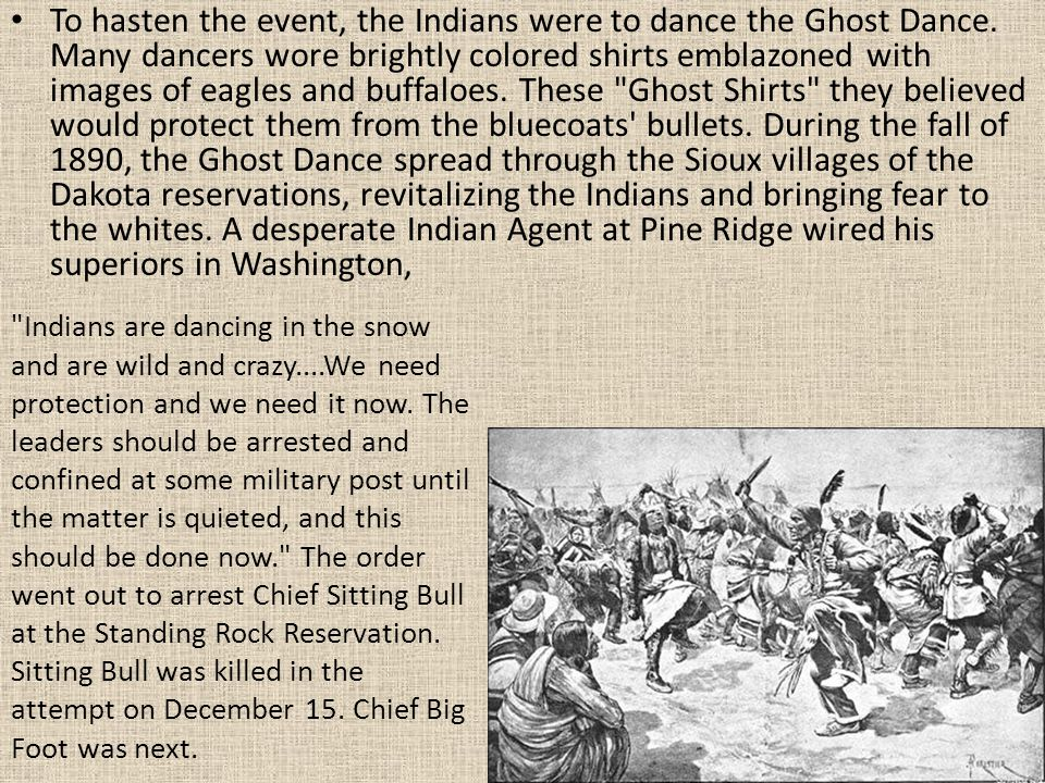To hasten the event, the Indians were to dance the Ghost Dance.