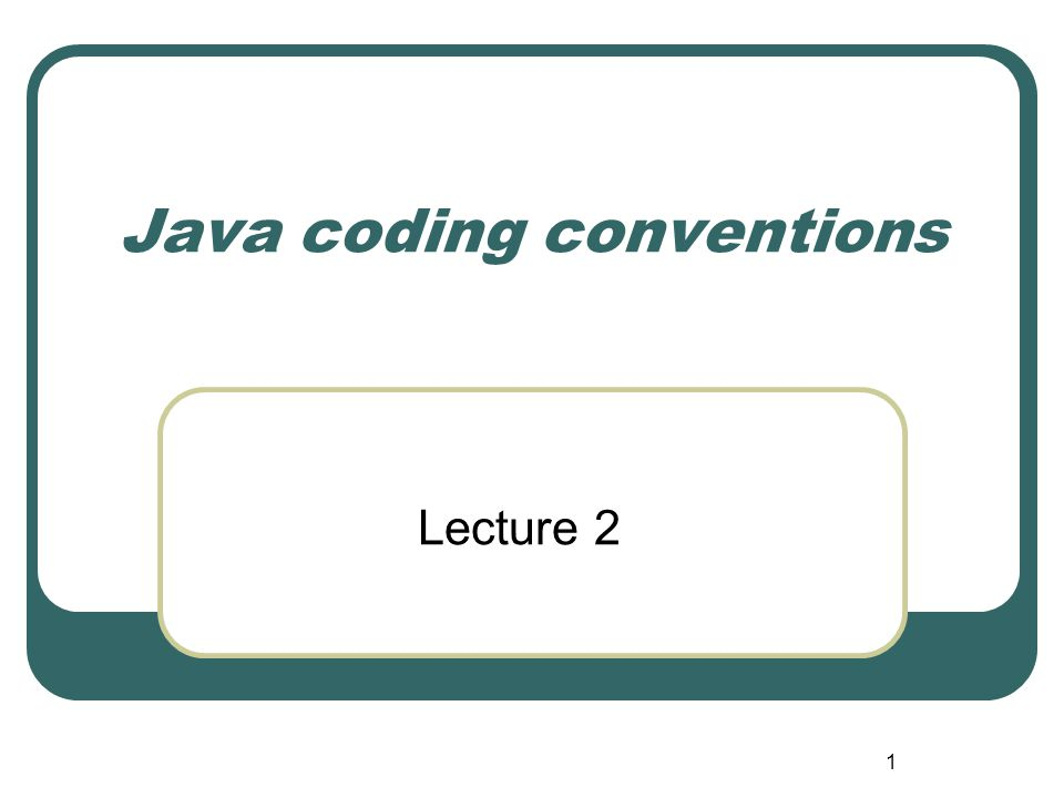 1 Java coding conventions Lecture 2