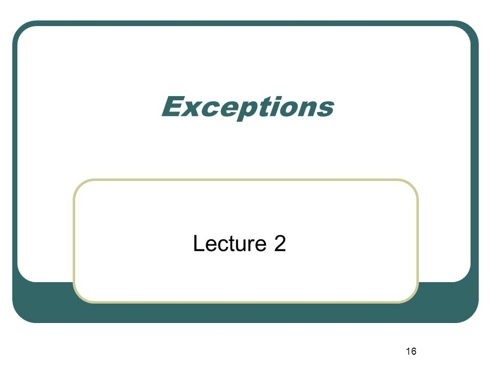 16 Exceptions Lecture 2