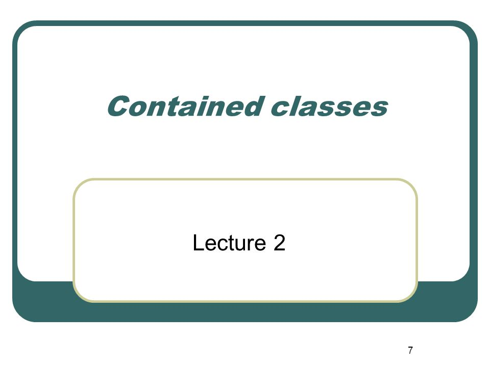 7 Contained classes Lecture 2