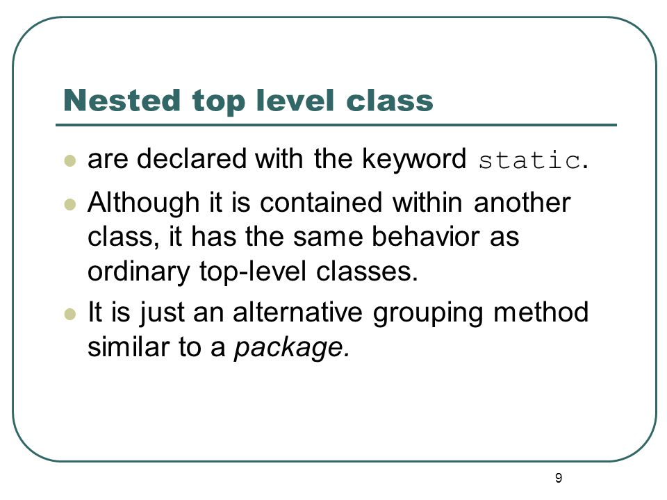 9 Nested top level class are declared with the keyword static.