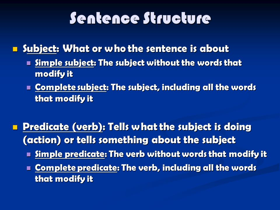 Sentence Structure Subject: What or who the sentence is about Subject: What or who the sentence is about Simple subject: The subject without the words