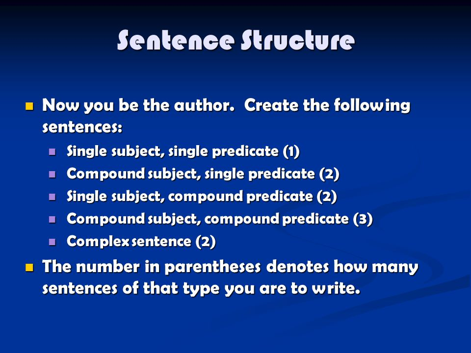 Sentence Structure Now you be the author. Create the following sentences: Now you be the author. Create the following sentences: Single subject, singl