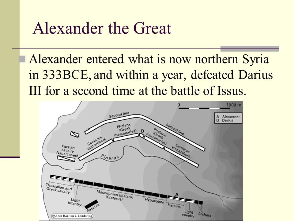 Alexander the Great Alexander entered what is now northern Syria in 333BCE, and within a year, defeated Darius III for a second time at the battle of