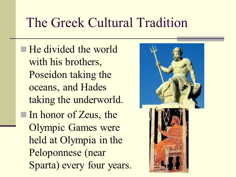 The Greek Cultural Tradition He divided the world with his brothers, Poseidon taking the oceans, and Hades taking the underworld. In honor of Zeus, th