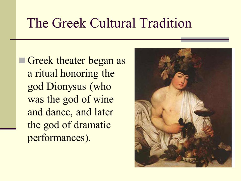 The Greek Cultural Tradition Greek theater began as a ritual honoring the god Dionysus (who was the god of wine and dance, and later the god of dramat